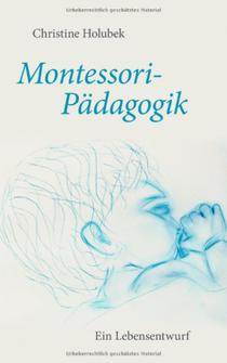 Montessori-Pädagogik: Ein Lebensentwurf